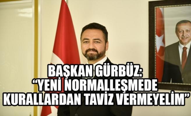 """Başkan Gürbüz: """"Yeni Normalleşmede Kurallardan Taviz Vermeyelim"""""""
