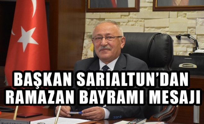 Başkan Sarıaltun'dan Ramazan Bayramı Mesajı