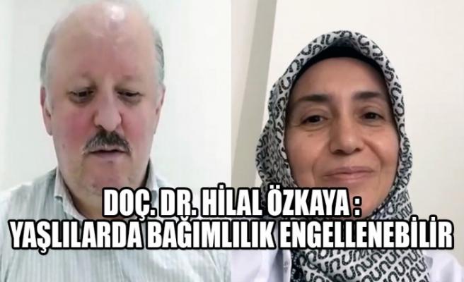 Doç. Dr. Hilal Özkaya :Yaşlılarda Bağımlılık Engellenebilir