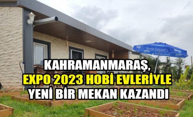 Kahramanmaraş, Expo 2023 Hobi Evleriyle Yeni Bir Mekan Kazandı