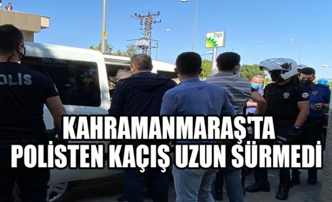 Kahramanmaraş'ta   Polisten Kaçış Uzun Sürmedi