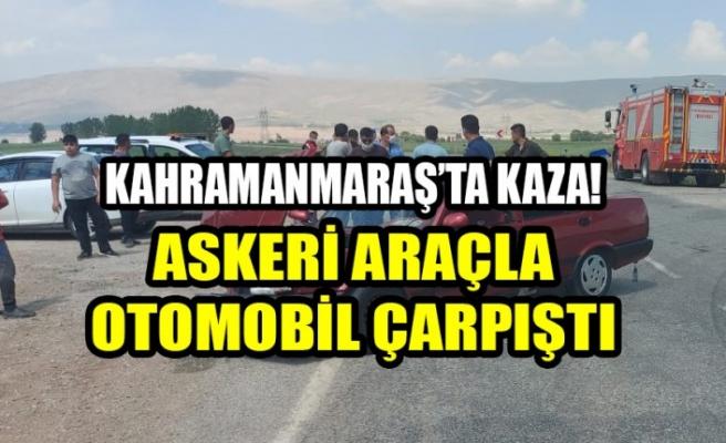 Kahramanmaraş'ta Askeri Araçla Otomobil Çarpıştı