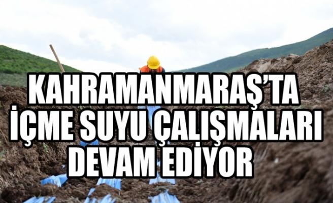 Kahramanmaraş'ta İçme Suyu Çalışmaları Devam Ediyor