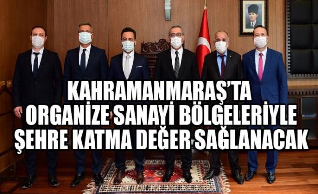 Kahramanmaraş'ta Organize Sanayi Bölgeleriyle Şehre Katma Değer Sağlanacak