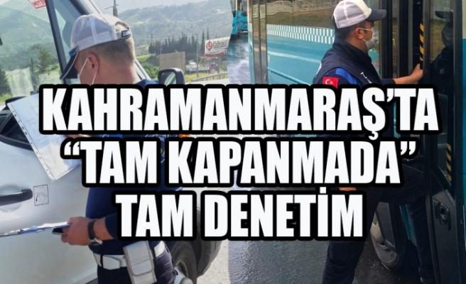 """Kahramanmaraş'ta """"Tam Kapanmada"""" Tam Denetim"""
