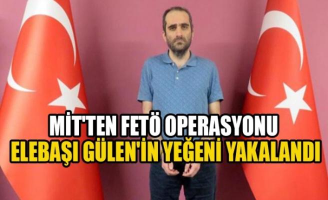 MİT'ten Fetö Operasyonu Elebaşı Gülen'in Yeğeni Yakalandı