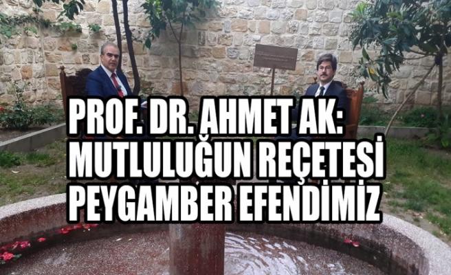 Prof. Dr. Ahmet Ak: Mutluluğun Reçetesi Peygamber Efendimiz