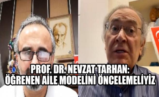 Prof. Dr. Nevzat Tarhan:Öğrenen Aile Modelini Öncelemeliyiz