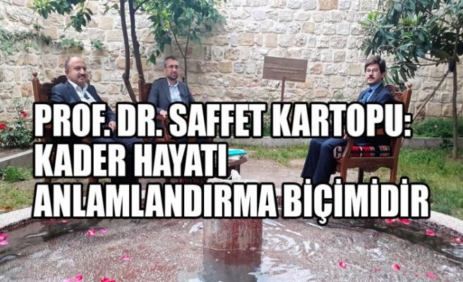 Prof. Dr. Saffet Kartopu:Kader Hayatı Anlamlandırma Biçimidir
