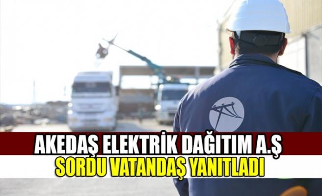 Akedaş Elektrik Dağıtım A.Ş Sordu Vatandaş Yanıtladı