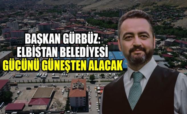 Başkan Gürbüz: Elbistan Belediyesi Gücünü Güneşten Alacak