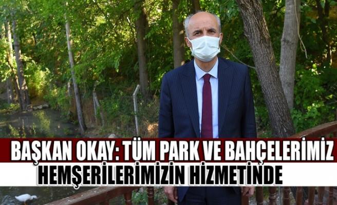 Başkan Okay: Tüm Park ve Bahçelerimiz Hemşerilerimizin Hizmetinde