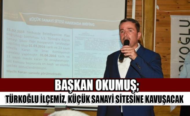 Başkan Okumuş; Türkoğlu İlçemiz, Küçük Sanayi Sitesine Kavuşacak