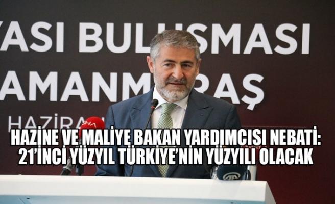 Hazine ve Maliye Bakan Yardımcısı Nebati: 21'inci Yüzyıl Türkiye'nin Yüzyılı Olacak