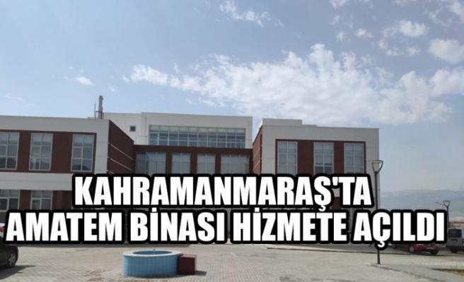 Kahramanmaraş'ta AMATEM Binası Hizmete Açıldı