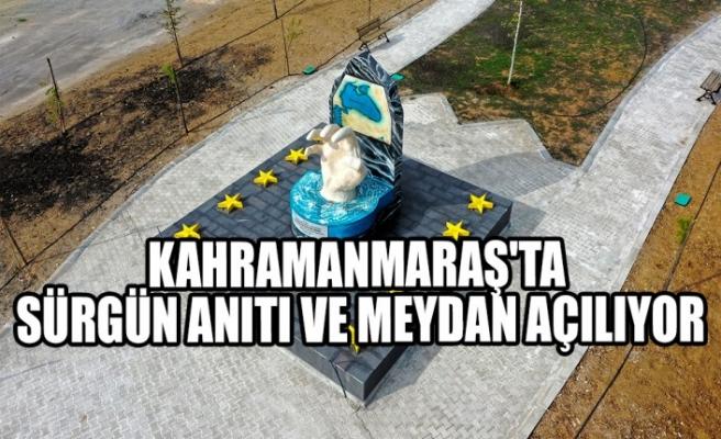 Kahramanmaraş'ta Sürgün Anıtı ve Meydan Açılıyor