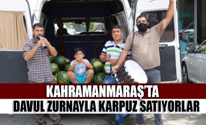 Kahramanmaraş'ta Davul Zurnayla Karpuz Satıyorlar