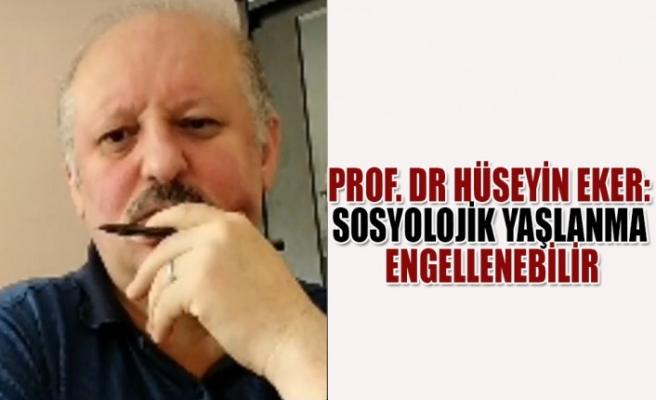 Prof. Dr Hüseyin Eker: Sosyolojik Yaşlanma Engellenebilir