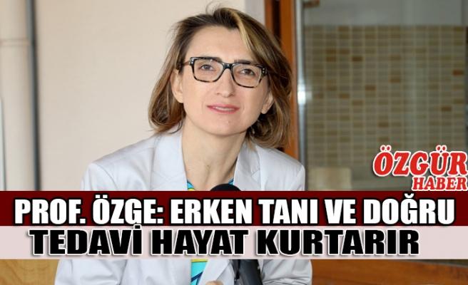Prof. Özge: Erken Tanı ve Doğru Tedavi Hayat Kurtarır