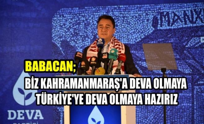 Babacan; Biz Kahramanmaraş'a Deva Olmaya Türkiye'ye Deva Olmaya Hazırız