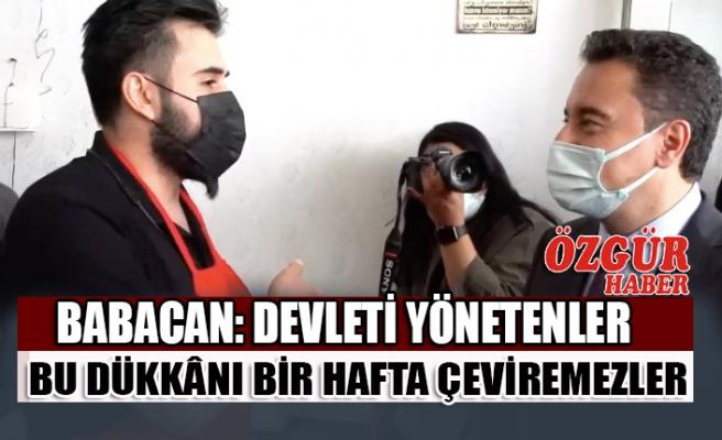 Babacan: Devleti Yönetenler Bu Dükkânı Bir Hafta Çeviremezler