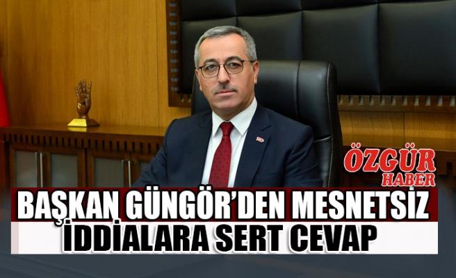 Başkan Güngör'den Mesnetsiz İddialara Sert Cevap