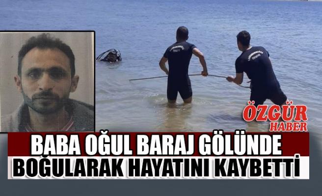 Kahramanmaraş'ta Baba Oğul Baraj Gölünde Boğularak Hayatını Kaybetti