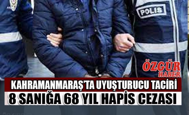 Kahramanmaraş'ta Uyuşturucu Taciri 8 Sanığa 68 Yıl Hapis Cezası