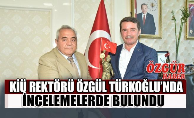 KİÜ Rektörü Özgül Türkoğlu'nda İncelemelerde Bulundu