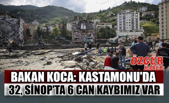 Bakan Koca: Kastamonu'da 32 Sinop'ta 6 Can Kaybımız Var