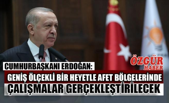 Cumhurbaşkanı Erdoğan: Geniş Ölçekli Bir Heyetle Afet Bölgelerinde Çalışmalar Gerçekleştirilecek