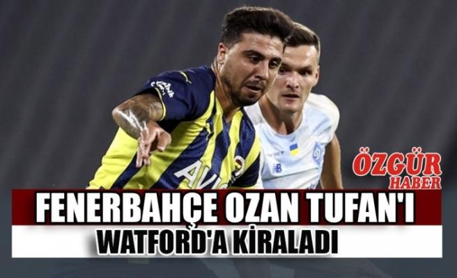Fenerbahçe Ozan Tufan'ı Watford'a Kiraladı