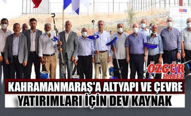 Kahramanmaraş'a Altyapı ve Çevre Yatırımları İçin Dev Kaynak