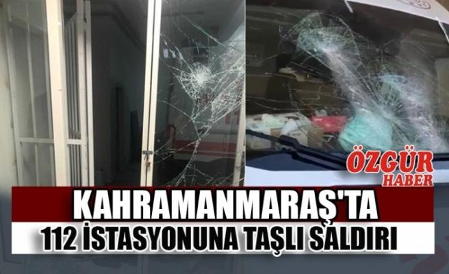 Kahramanmaraş'ta 112 İstasyonuna Taşlı Saldırı