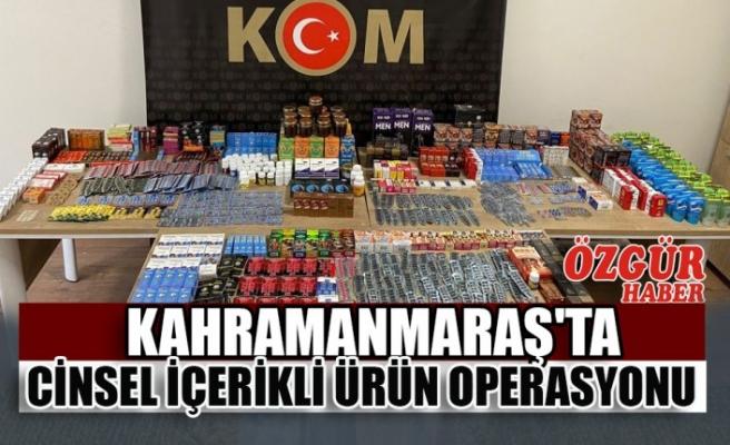 Kahramanmaraş'ta Cinsel İçerikli Ürün Operasyonu