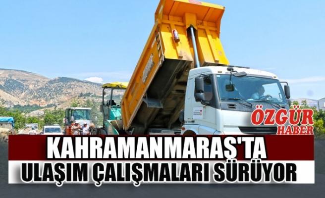 Kahramanmaraş'ta Ulaşım Çalışmaları Sürüyor