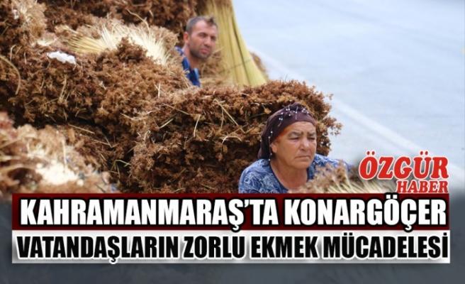 Kahramanmaraş'ta Konargöçer Vatandaşların Zorlu Ekmek Mücadelesi
