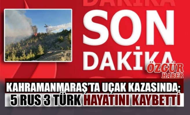 Kahramanmaraş'ta Uçak Kazasında: 5 Rus 3 Türk Hayatını Kaybetti