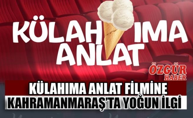 Külahıma Anlat Filmine Kahramanmaraş'ta Yoğun İlgi