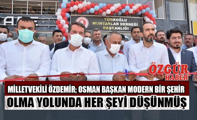 Milletvekili Özdemir; Osman Başkan Modern Bir Şehir Olma Yolunda Her Şeyi Düşünmüş