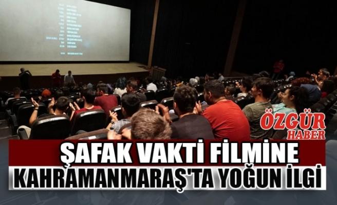 Şafak Vakti Filmine Kahramanmaraş'ta Yoğun İlgi