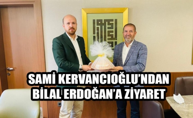 Sami Kervancıoğlu'ndan, Bilal Erdoğan'a Ziyaret