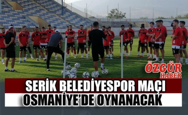 Serik Belediyespor Maçı Osmaniye'de Oynanacak