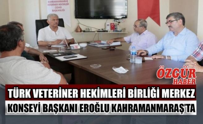 Türk Veteriner Hekimleri Birliği Merkez Konseyi Başkanı Eroğlu Kahramanmaraş'ta