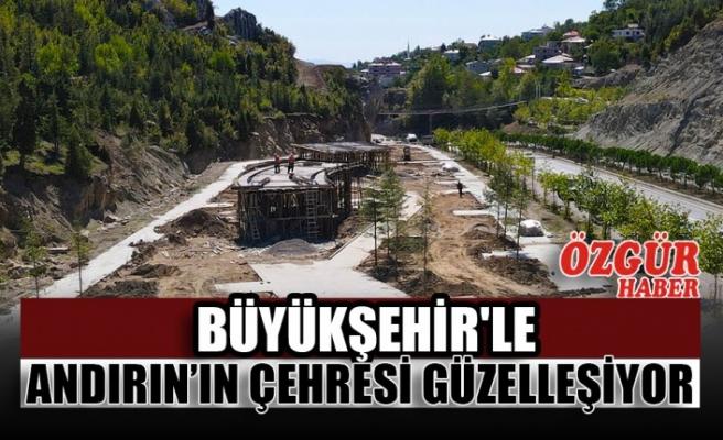 Büyükşehir'le Andırın'ın Çehresi Güzelleşiyor