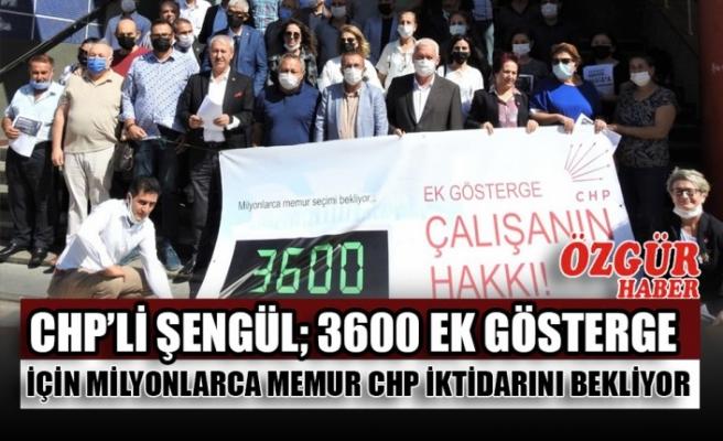 CHP'li Şengül; 3600 Ek Gösterge İçin Milyonlarca Memur CHP İktidarını Bekliyor