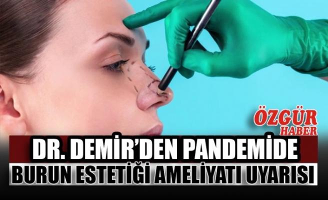 Dr. Demir'den Pandemide Burun Estetiği Ameliyatı Uyarısı