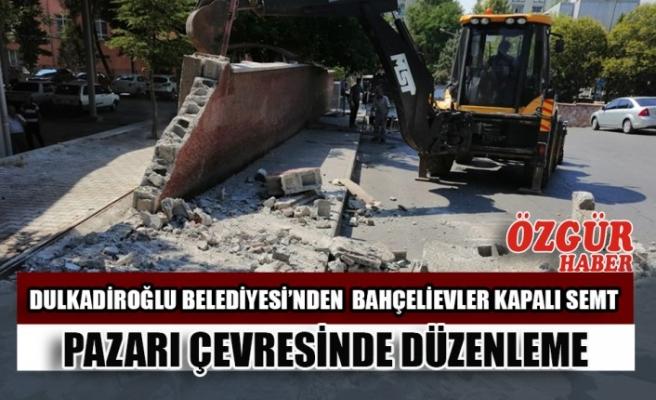 Dulkadiroğlu Belediyesi'nden  Bahçelievler Kapalı Semt Pazarı Çevresinde Düzenleme