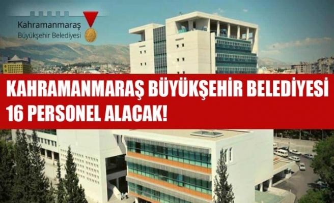Kahramanmaraş Büyükşehir Belediyesi 16 Personel Alacak!