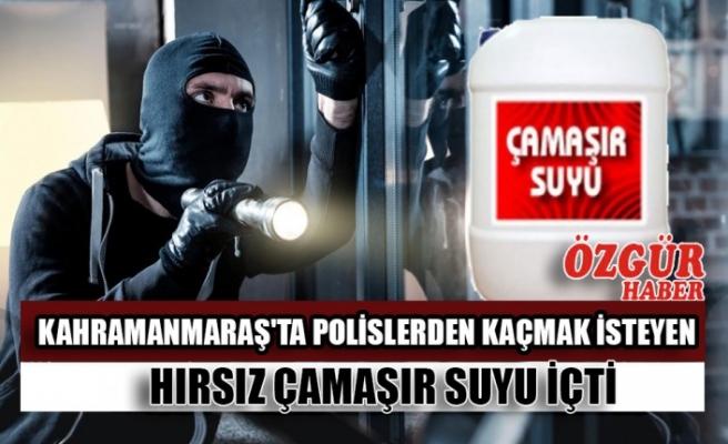 Kahramanmaraş'ta Polislerden Kaçmak İsteyen Hırsız Çamaşır Suyu İçti